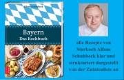 """Bayern - Das Kochbuch - von Alfons Schuhbeck - das neue: Von """"Ochsenschwanzragout"""" bis """"Geeiste Gemüsesuppe"""" - viele bayerische Schmankerl"""