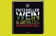 Fritz Keller - Wein und Genuss am Kaiserstuhl bedeutende Wein-Persönlichkeit, Herausgegeben von Ralf Frenzel, Tretorri Verlag