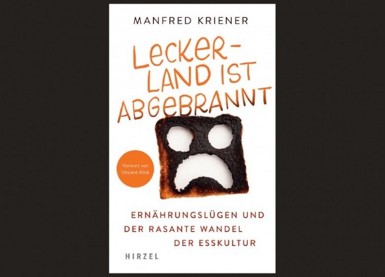 Lecker-Land ist abgebrannt - aufrüttelndes Buch über wie wir uns ernähren von Manfred Kriener