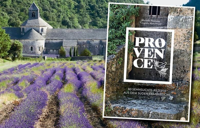 80 Sehnsuchtsrezepte aus dem Süden Frankreichs: PROVENCE – von Murielle Rousseau und Marie Preaud