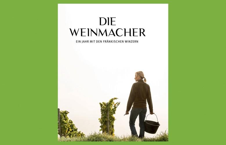 Die Weinmacher, ein Jahr mit den fränkischen Winzern ein großartiges Buch mit neuen Weinaspekten von Stefan Bausewein und Julia Schuller