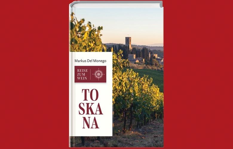 Toskana - Reise zum Wein - von Markus del Monego, erschienen bei Süddeutsche Zeitung Edition